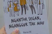 'Ngantor' Segan, 'Nganggur' Pun Tak Mau...