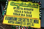 Karangan Bunga: Bp Setya Novanto Tegar dan Tabah, Tuhan Ora Sare
